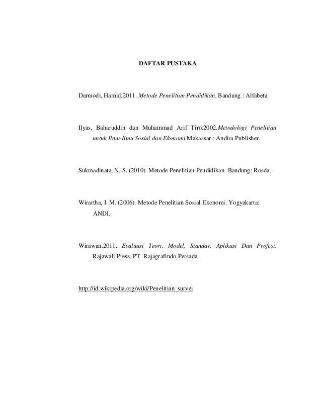 DAFTAR PUSTAKA  Darmodi, Hamid.2011. Metode Penelitian Pendidikan. Bandung : Alfabeta.  Ilyas, Baharuddin dan Muhammad Ari...