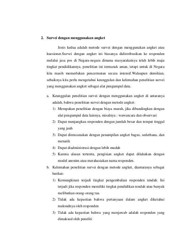2. Survei dengan menggunakan angket Jenis kedua adalah metode survei dengan menggunakan angket atau kuesioner.Survei denga...