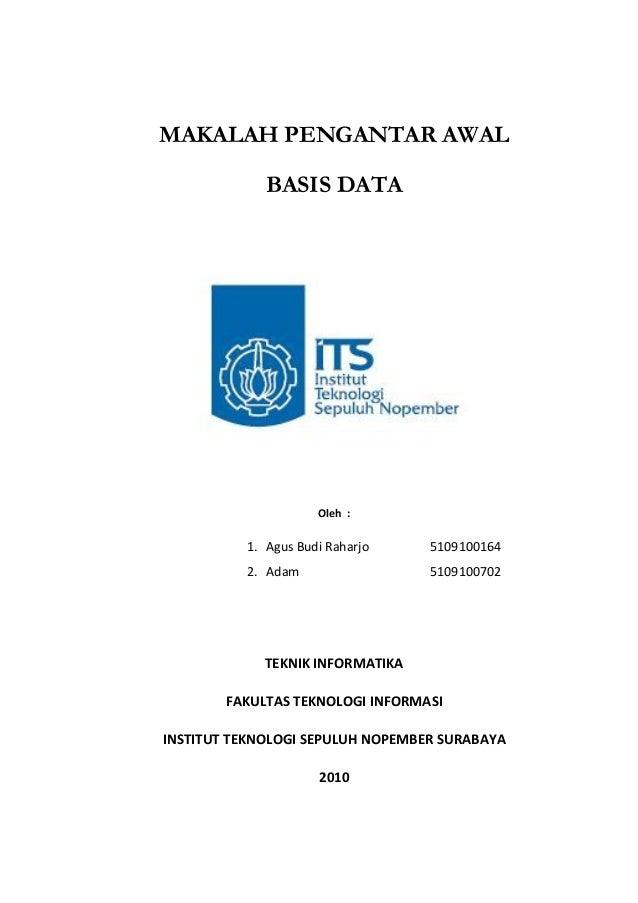 MAKALAH PENGANTAR AWAL BASIS DATA  Oleh :  1. Agus Budi Raharjo  5109100164  2. Adam  5109100702  TEKNIK INFORMATIKA FAKUL...