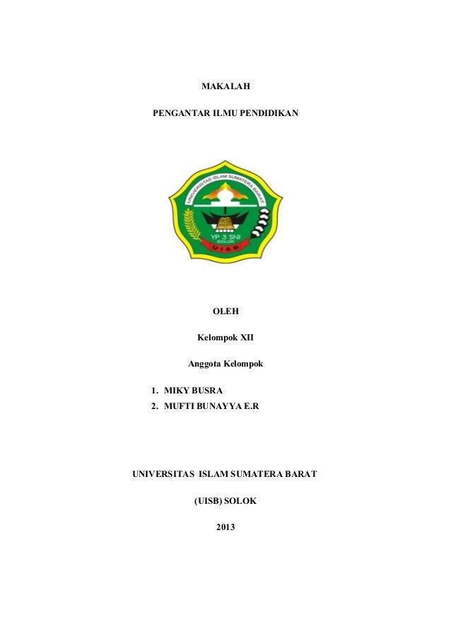 MAKALAH PENGANTAR ILMU PENDIDIKAN  OLEH Kelompok XII Anggota Kelompok 1. MIKY BUSRA 2. MUFTI BUNAYYA E.R  UNIVERSITAS ISLA...