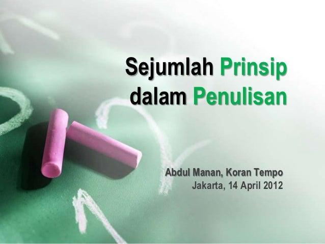 Sejumlah Prinsipdalam Penulisan   Abdul Manan, Koran Tempo         Jakarta, 14 April 2012