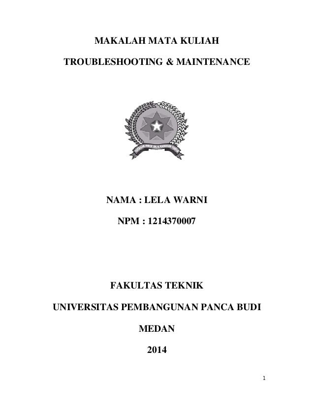 MAKALAH MATA KULIAH TROUBLESHOOTING & MAINTENANCE NAMA : LELA WARNI NPM : 1214370007 FAKULTAS TEKNIK UNIVERSITAS PEMBANGUN...