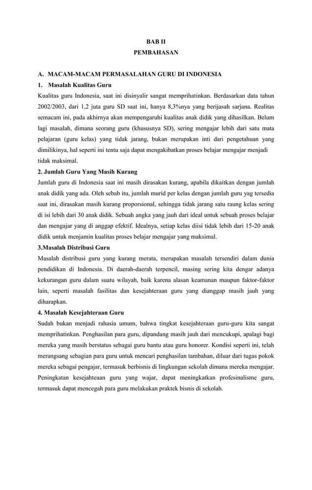 BAB II PEMBAHASAN  A. MACAM-MACAM PERMASALAHAN GURU DI INDONESIA 1. Masalah Kualitas Guru Kualitas guru Indonesia, saat in...