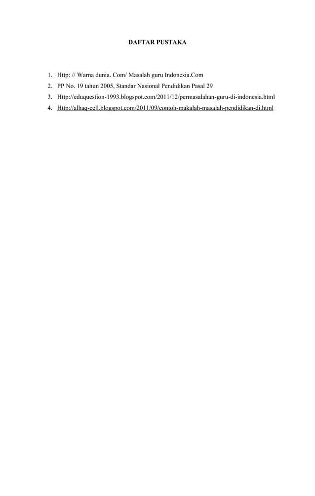 DAFTAR PUSTAKA  1. Http: // Warna dunia. Com/ Masalah guru Indonesia.Com 2. PP No. 19 tahun 2005, Standar Nasional Pendidi...