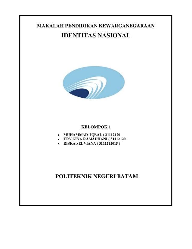 MAKALAH PENDIDIKAN KEWARGANEGARAAN  IDENTITAS NASIONAL  KELOMPOK 1 MUHAMMAD IQBAL ( 31112120 TRY GINA RAMADHANI ( 31112120...