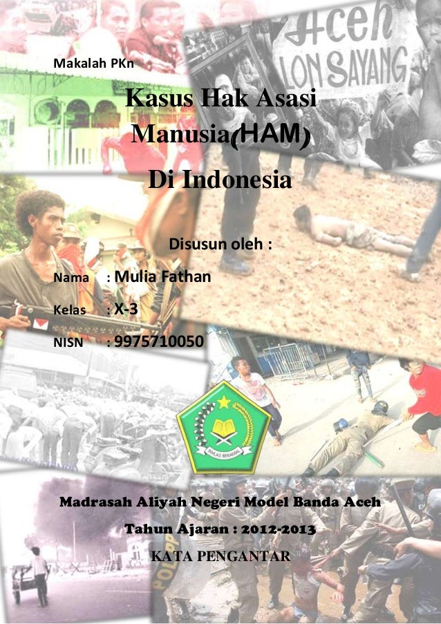 Makalah PKn Kasus Hak Asasi Manusia(HAM) Di Indonesia Disusun oleh : Nama : Mulia Fathan Kelas : X-3 NISN : 9975710050 Mad...