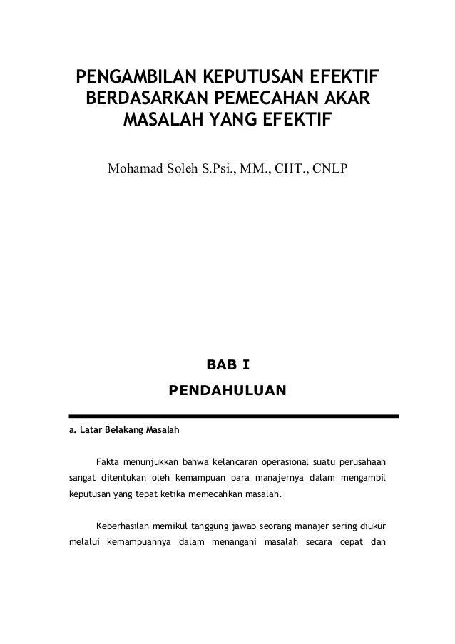 PENGAMBILAN KEPUTUSAN EFEKTIF BERDASARKAN PEMECAHAN AKAR MASALAH YANG EFEKTIF Mohamad Soleh S.Psi., MM., CHT., CNLP BAB I ...