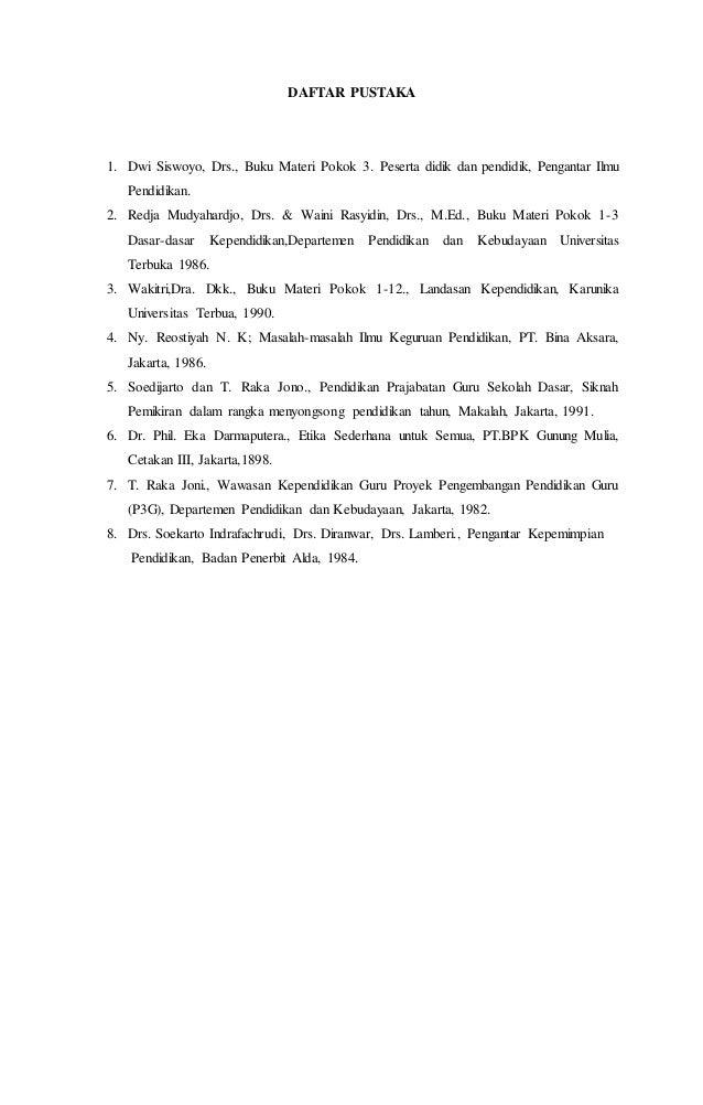 DAFTAR PUSTAKA  1. Dwi Siswoyo, Drs., Buku Materi Pokok 3. Peserta didik dan pendidik, Pengantar Ilmu  Pendidikan.  2. Red...