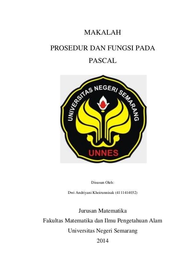 MAKALAH PROSEDUR DAN FUNGSI PADA PASCAL Disusun Oleh: Dwi Andriyani Khoirunnisak (4111414032) Jurusan Matematika Fakultas ...