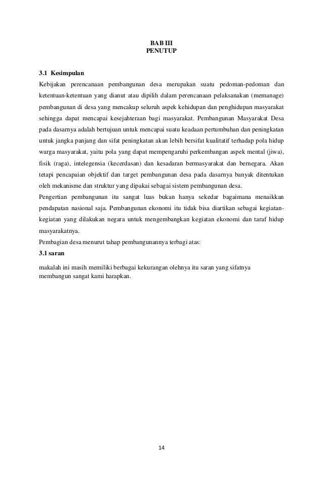 14 BAB III PENUTUP 3.1 Kesimpulan Kebijakan perencanaan pembangunan desa merupakan suatu pedoman-pedoman dan ketentuan-ket...