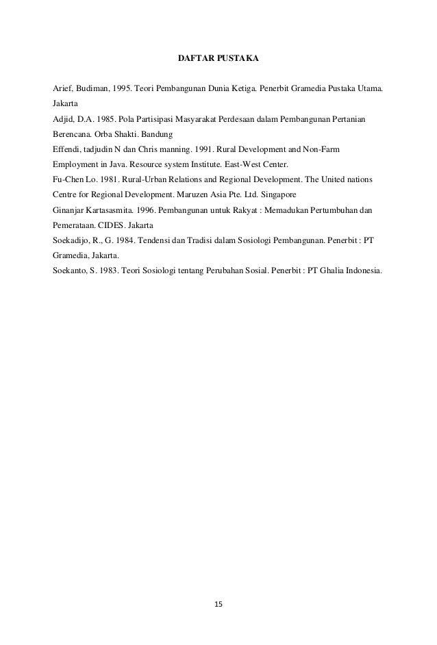 15 DAFTAR PUSTAKA Arief, Budiman, 1995. Teori Pembangunan Dunia Ketiga. Penerbit Gramedia Pustaka Utama. Jakarta Adjid, D....