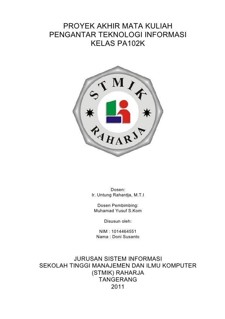 PROYEK AKHIR MATA KULIAH   PENGANTAR TEKNOLOGI INFORMASI           KELAS PA102K                             Dosen:        ...