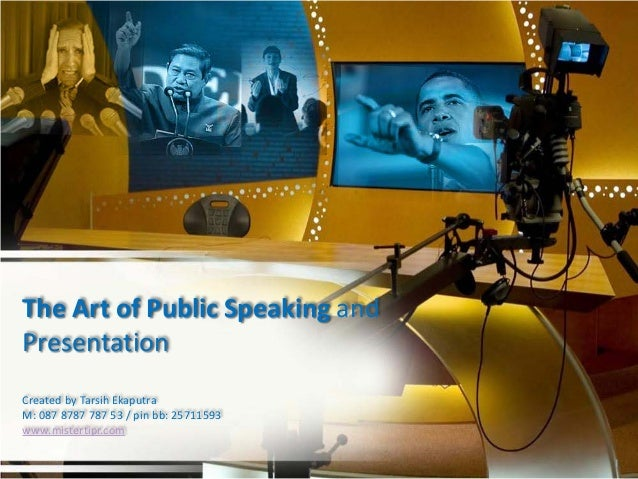 The Art of Public Speaking and Presentation Created by Tarsih Ekaputra M: 087 8787 787 53 / pin bb: 25711593 www.mistertip...