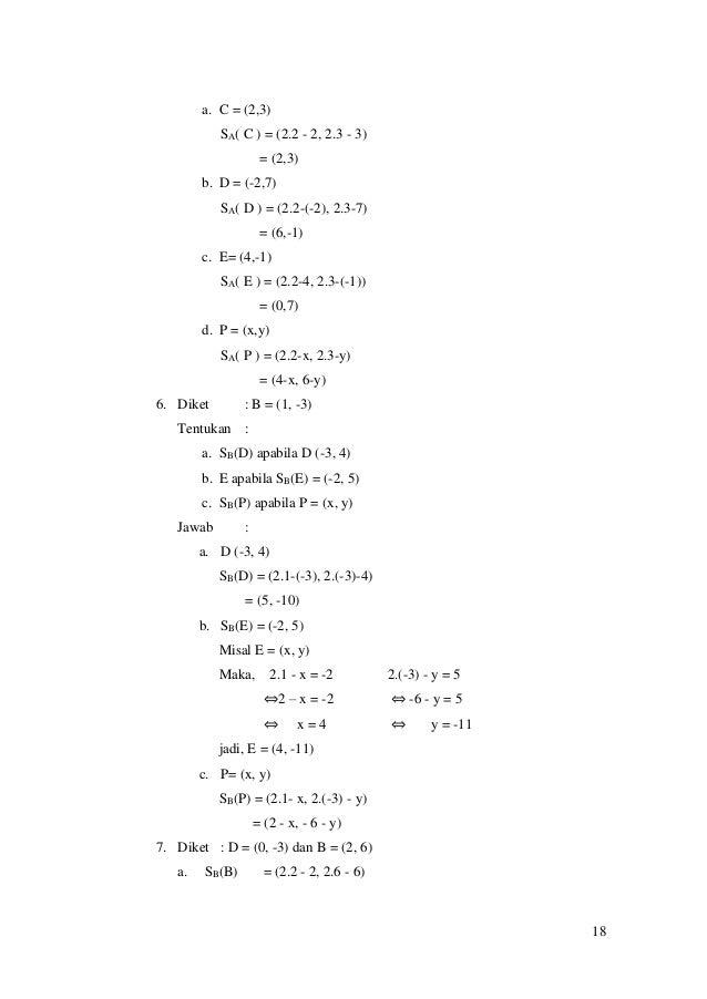 18 a. C = (2,3) SA( C ) = (2.2 - 2, 2.3 - 3) = (2,3) b. D = (-2,7) SA( D ) = (2.2-(-2), 2.3-7) = (6,-1) c. E= (4,-1) SA( E...