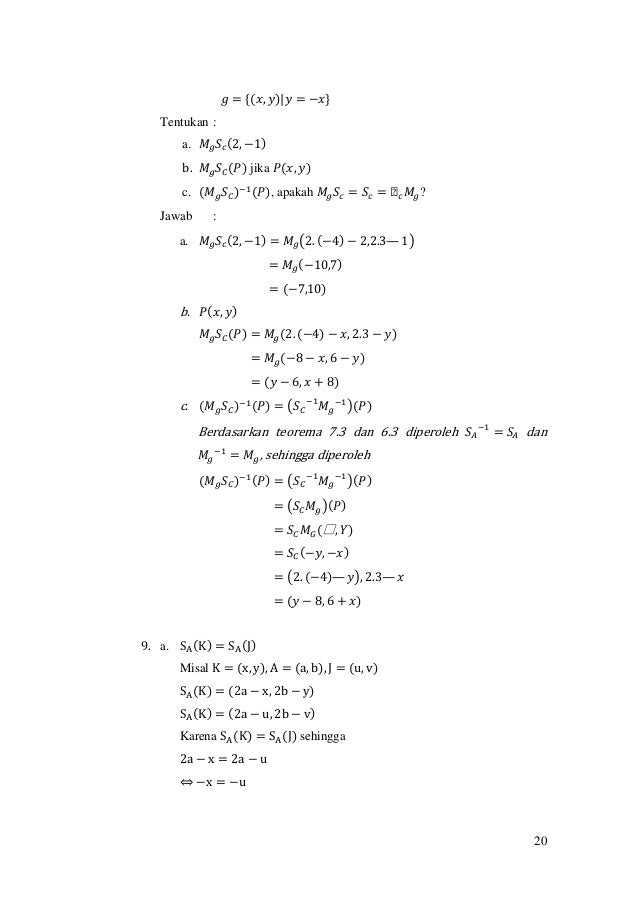 20 𝑔 = {(𝑥, 𝑦) 𝑦 = −𝑥} Tentukan : a. 𝑀𝑔 𝑆𝑐(2, −1) b. 𝑀𝑔 𝑆 𝐶(𝑃) jika 𝑃(𝑥, 𝑦) c. (𝑀 𝑔 𝑆 𝐶)−1(𝑃), apakah 𝑀𝑔 𝑆𝑐 = 𝑆𝑐 = ᒐ 𝑐 𝑀𝑔?...