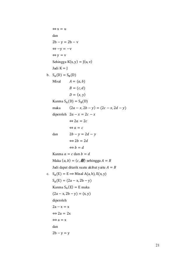 21 ⇔ x = u dan 2b − y = 2b − v ⇔ −y = −v ⇔ y = v Sehingga K(x, y) = J(u, v) Jadi K = J b. SA(D) = SB(D) Misal 𝐴 = (𝑎, 𝑏) 𝐵...