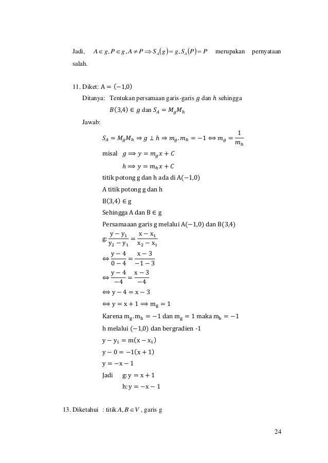24 Jadi,     PPSggSPAgPgA AA  ,,, merupakan pernyataan salah. 11. Diket: A = (−1,0) Ditanya: Tentukan persamaan ...