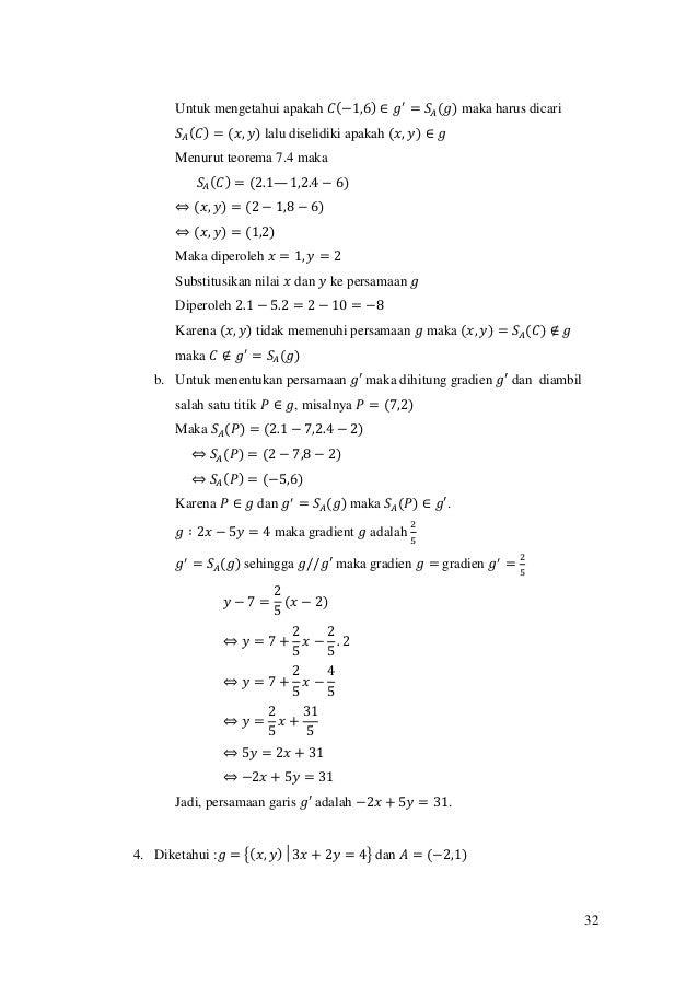 32 Untuk mengetahui apakah 𝐶(−1,6) ∈ 𝑔′ = 𝑆𝐴(𝑔) maka harus dicari 𝑆𝐴(𝐶) = (𝑥, 𝑦) lalu diselidiki apakah (𝑥, 𝑦) ∈ 𝑔 Menurut...