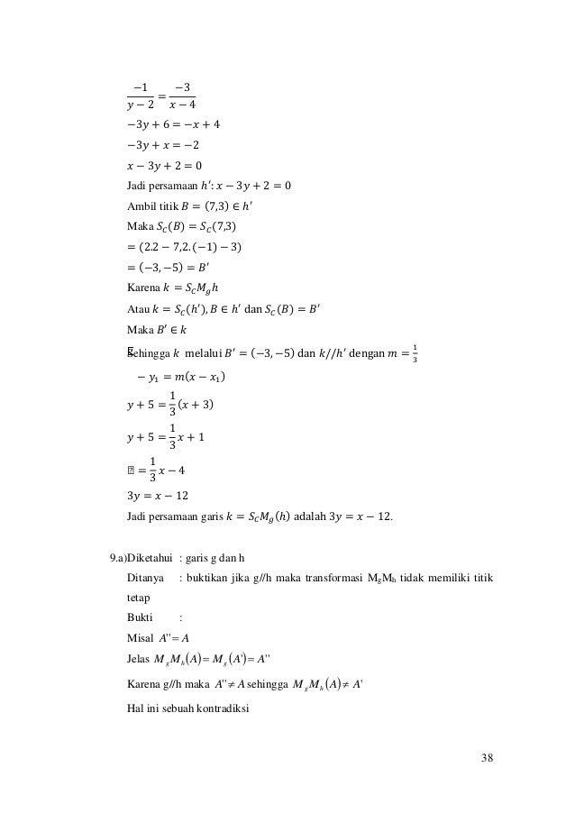 38 −1 𝑦 − 2 = −3 𝑥 − 4 −3𝑦 + 6 = −𝑥 + 4 −3𝑦 + 𝑥 = −2 𝑥 − 3𝑦 + 2 = 0 Jadi persamaan ℎ′ : 𝑥 − 3𝑦 + 2 = 0 Ambil titik 𝐵 = (7,...