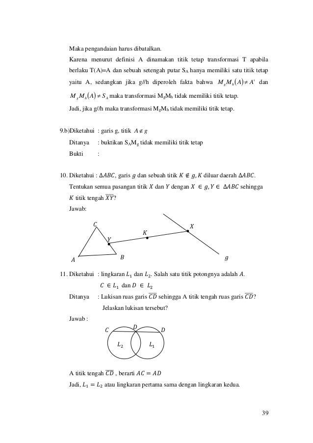 39 Maka pengandaian harus dibatalkan. Karena menurut definisi A dinamakan titik tetap transformasi T apabila berlaku T(A)=...