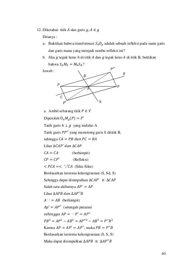 40 12. Diketahui: titik 𝐴 dan garis 𝑔, 𝐴 ∈ 𝑔 Ditanya : a. Buktikan bahwa transformasi 𝑆𝐴 𝐷𝑔 adalah sebuah refleksi pada su...