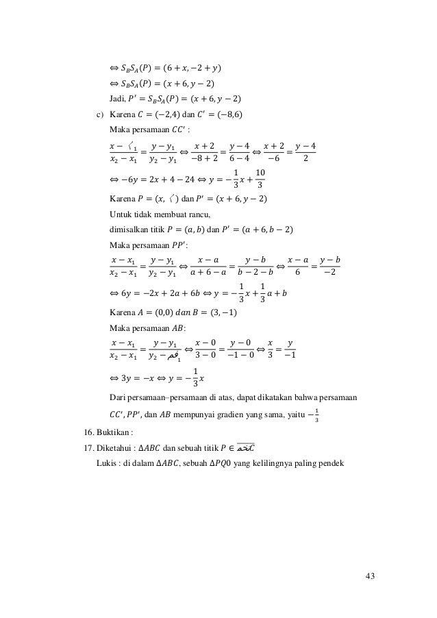 43 ⇔ 𝑆 𝐵 𝑆𝐴(𝑃) = (6 + 𝑥, −2 + 𝑦) ⇔ 𝑆 𝐵 𝑆𝐴(𝑃) = (𝑥 + 6, 𝑦 − 2) Jadi, 𝑃′ = 𝑆 𝐵 𝑆𝐴(𝑃) = (𝑥 + 6, 𝑦 − 2) c) Karena 𝐶 = (−2,4) d...