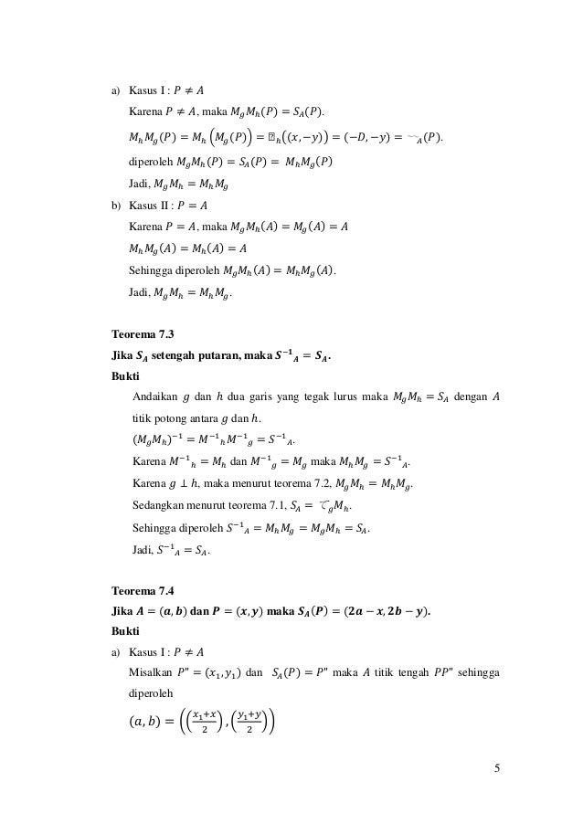 5 a) Kasus I : 𝑃 ≠ 𝐴 Karena 𝑃 ≠ 𝐴, maka 𝑀𝑔 𝑀ℎ(𝑃) = 𝑆𝐴(𝑃). 𝑀ℎ 𝑀𝑔(𝑃) = 𝑀ℎ (𝑀𝑔(𝑃)) = ᒐℎ((𝑥, −𝑦)) = (−𝐷, −𝑦) = 〰 𝐴(𝑃). diperol...
