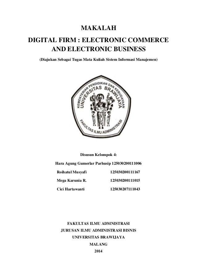 MAKALAH DIGITAL FIRM : ELECTRONIC COMMERCE AND ELECTRONIC BUSINESS (Diajukan Sebagai Tugas Mata Kuliah Sistem Informasi Ma...