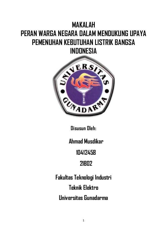 1 MAKALAH PERAN WARGA NEGARA DALAM MENDUKUNG UPAYA PEMENUHAN KEBUTUHAN LISTRIK BANGSA INDONESIA Disusun Oleh: Ahmad Musdik...