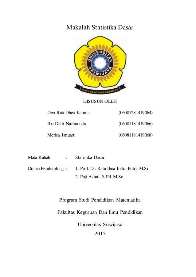 Makalah Statistika Dasar DISUSUN OLEH Dwi Rati Dhea Karima (06081281419064) Ria Defti Nurharinda (06081181419066) Merisa J...