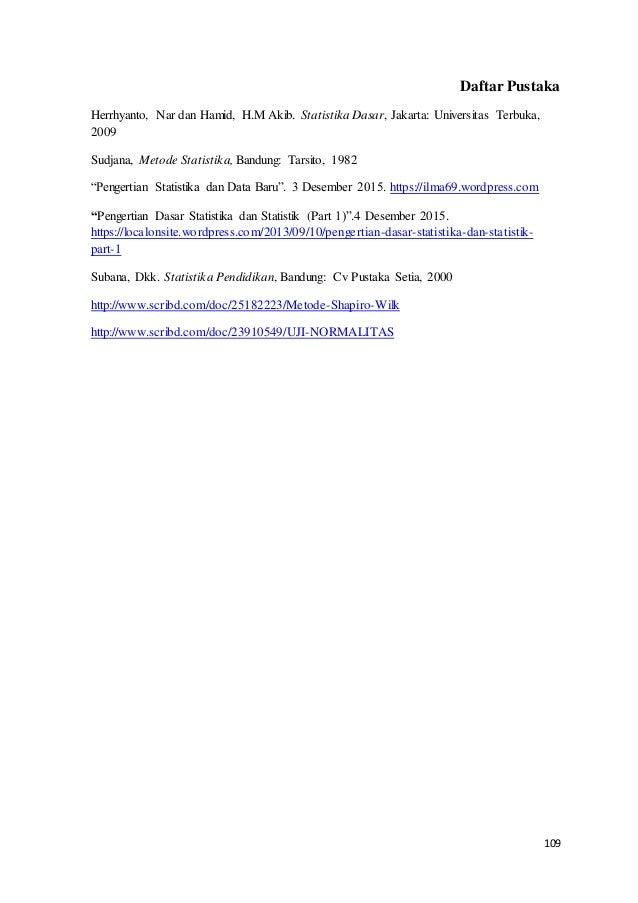 109 Daftar Pustaka Herrhyanto, Nar dan Hamid, H.M Akib. Statistika Dasar, Jakarta: Universitas Terbuka, 2009 Sudjana, Meto...