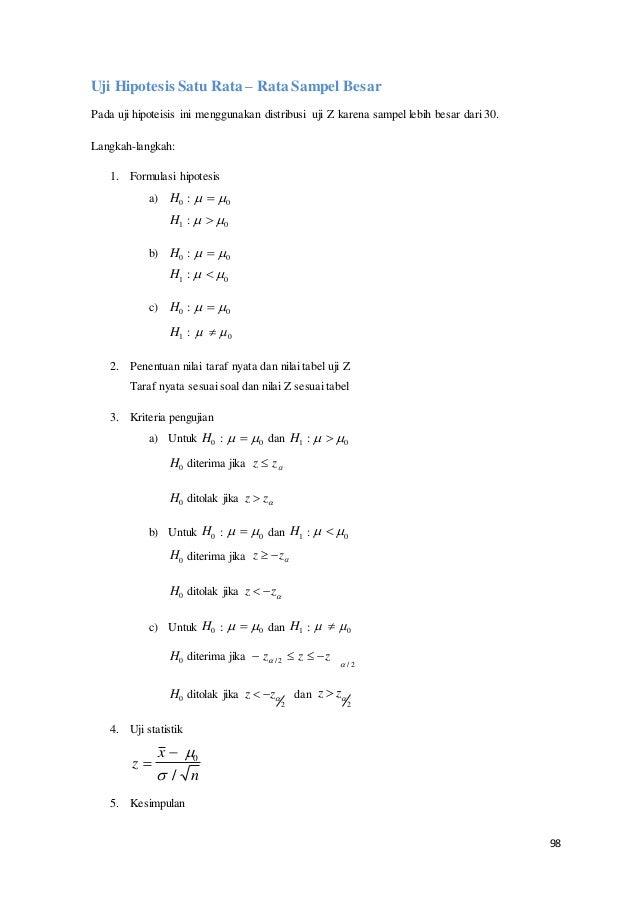 98 Uji Hipotesis Satu Rata – Rata Sampel Besar Pada uji hipoteisis ini menggunakan distribusi uji Z karena sampel lebih be...
