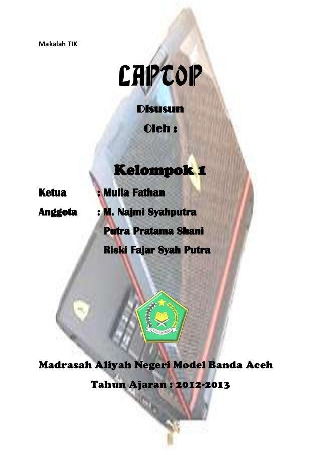 Makalah TIK LAPTOP Disusun Oleh : Kelompok 1 Ketua : Mulia Fathan Anggota : M. Najmi Syahputra Putra Pratama Shani Riski F...