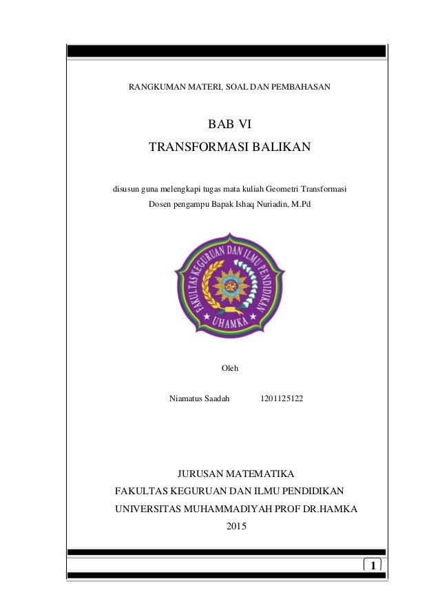 1 RANGKUMAN MATERI, SOAL DAN PEMBAHASAN BAB VI TRANSFORMASI BALIKAN disusun guna melengkapi tugas mata kuliah Geometri Tra...