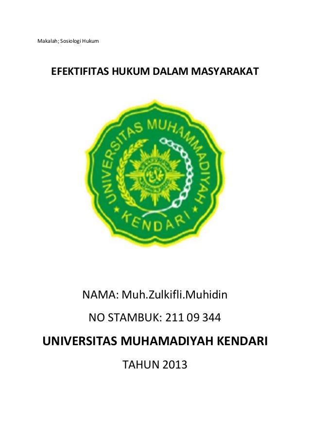 Makalah; Sosiologi Hukum  EFEKTIFITAS HUKUM DALAM MASYARAKAT  NAMA: Muh.Zulkifli.Muhidin NO STAMBUK: 211 09 344  UNIVERSIT...