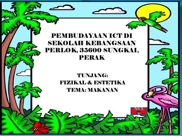 PEMBUDAYAAN ICT DI SEKOLAH KEBANGSAANPERLOK, 35600 SUNGKAI,       PERAK        TUNJANG:   FIZIKAL & ESTETIKA     TEMA: MAK...