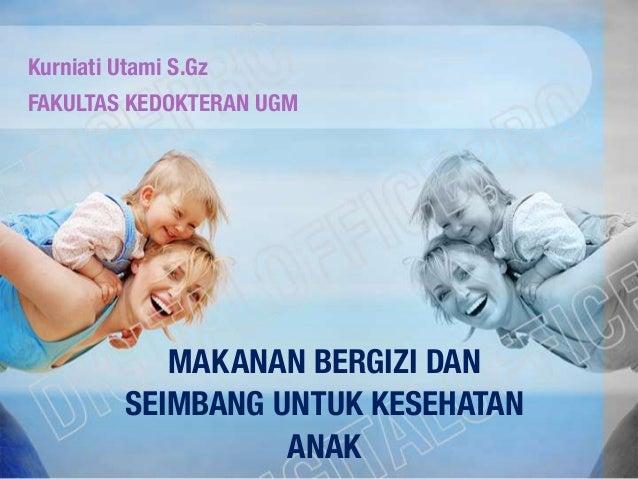 Kurniati Utami S.GzFAKULTAS KEDOKTERAN UGM           MAKANAN BERGIZI DAN        SEIMBANG UNTUK KESEHATAN                  ...