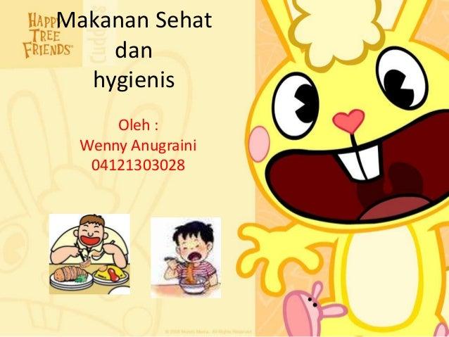 Makanan Sehat    dan  hygienis      Oleh :  Wenny Anugraini   04121303028