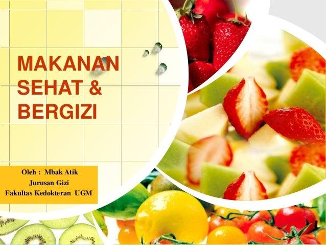 L/O/G/O MAKANAN SEHAT & BERGIZI Oleh : Mbak Atik Jurusan Gizi Fakultas Kedokteran UGM