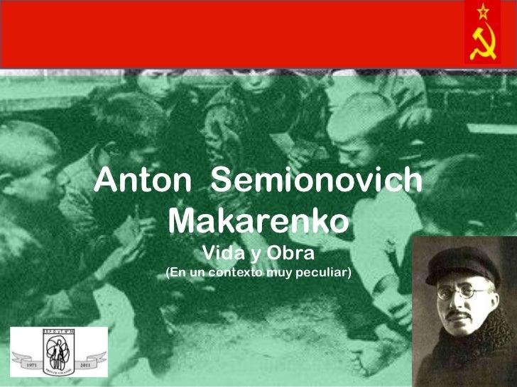 Anton Semionovich    Makarenko        Vida y Obra   (En un contexto muy peculiar)