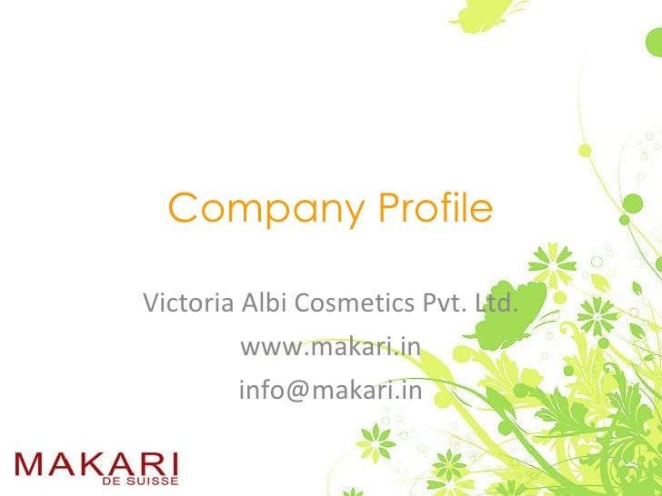 Company Profile Victoria Albi Cosmetics Pvt. Ltd. www.makari.in [email_address]
