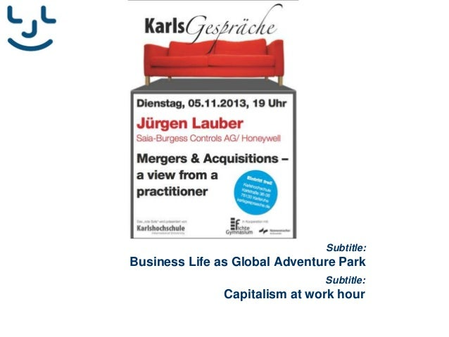 Subtitle:  Business Life as Global Adventure Park Subtitle:  Capitalism at work hour