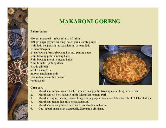 MAKARONI GORENG Bahan-bahan: 400 gm makaroni – rebus selama 10 minit 300 gm daging/ayam cincang (boleh guna Ramly punya) 1...