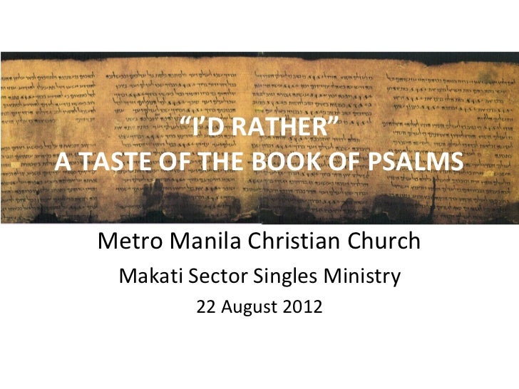 """I'D RATHER""A TASTE OF THE BOOK OF PSALMS  Metro Manila Christian Church    Makati Sector Singles Ministry            22 A..."