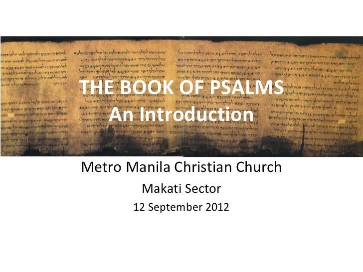 THE BOOK OF PSALMS  An IntroductionMetro Manila Christian Church        Makati Sector       12 September 2012