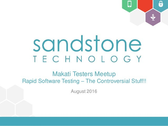 Makati Testers Meetup Rapid Software Testing – The Controversial Stuff!! August 2016