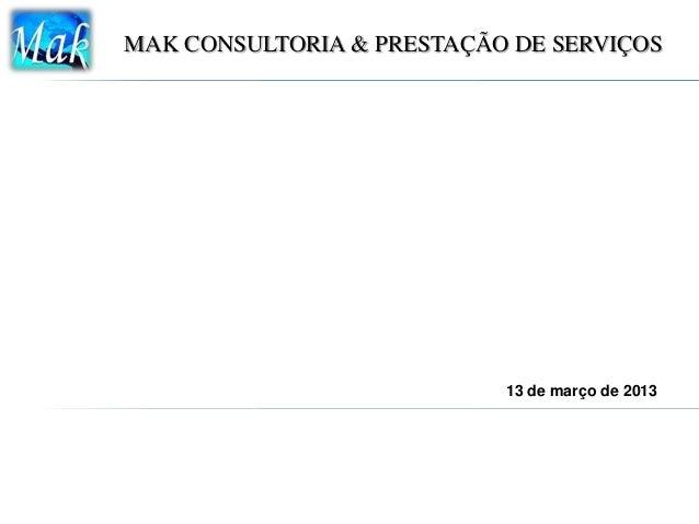 MAK CONSULTORIA & PRESTAÇÃO DE SERVIÇOS                           13 de março de 2013