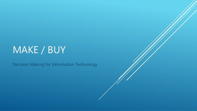 MAKE / BUY Decision Making for Information Technology