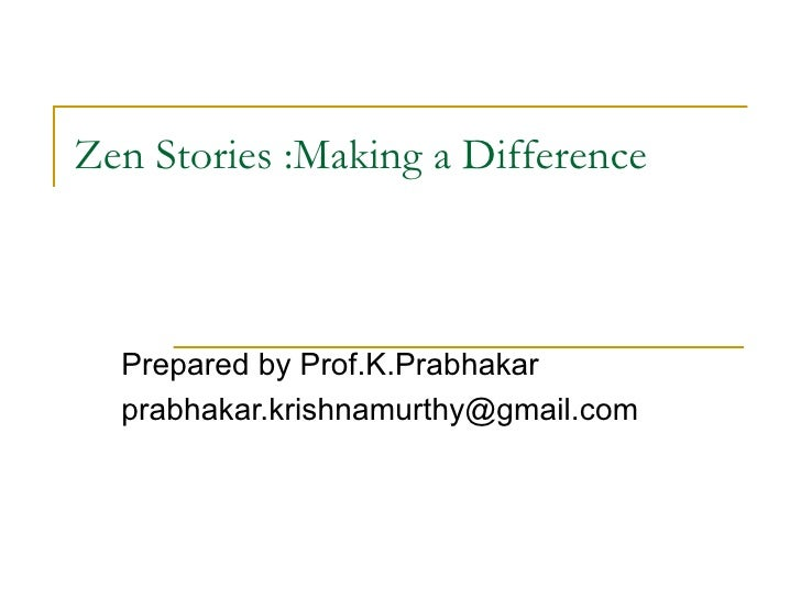 Zen Stories :Making a Difference Prepared by Prof.K.Prabhakar [email_address]