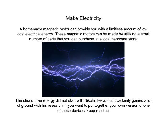 Make Electricity  A homemade magnetic motor can provide you with a limitless amount of low cost electrical energy. These m...